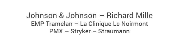 Johnson & Johnson – Richard Mille – EMP Tramelan – La Clinique Le Noirmont - PMX – Stryker – Straumann